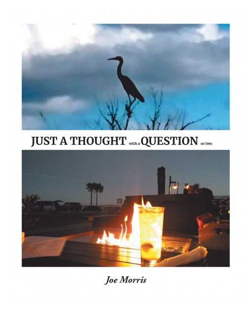 Author Joe Morris's New Book 'Just a Thought With a Question or Two' is an Evocative and Poetic Celebration of Nature