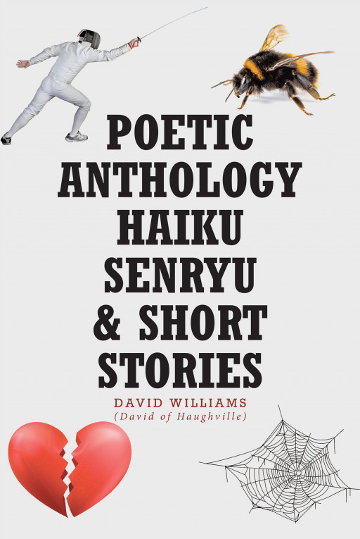 David Williams' New Book 'Poetic Anthology Haiku Senryu & Short Stories' Unfolds a Plethora of Emotions From Journeys That Happen in Life