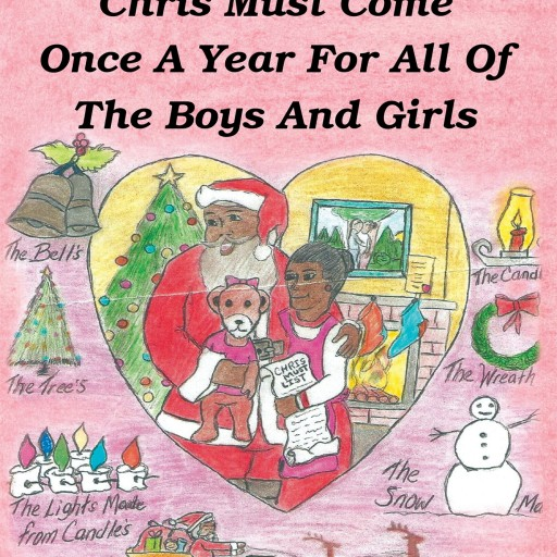 "Gregory Charles Cummings's New Book ""Chris Must Come Once a Year for All of the Boys and Girls"" is a Wonderful Holiday Tale That Celebrates the True Joy of Giving."