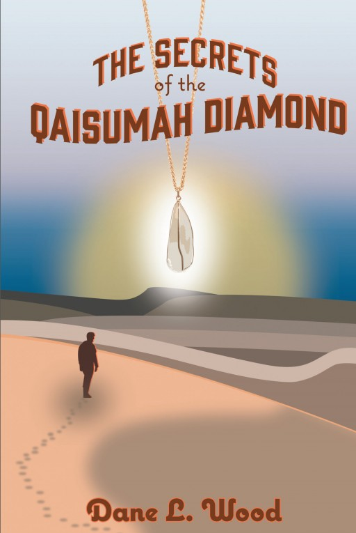 Author Dane L. Wood's New Book 'The Secrets of the Qaisumah Diamond' is the Unique Tale of the Reawakening of a Boy Through the Meeting of a Stranger