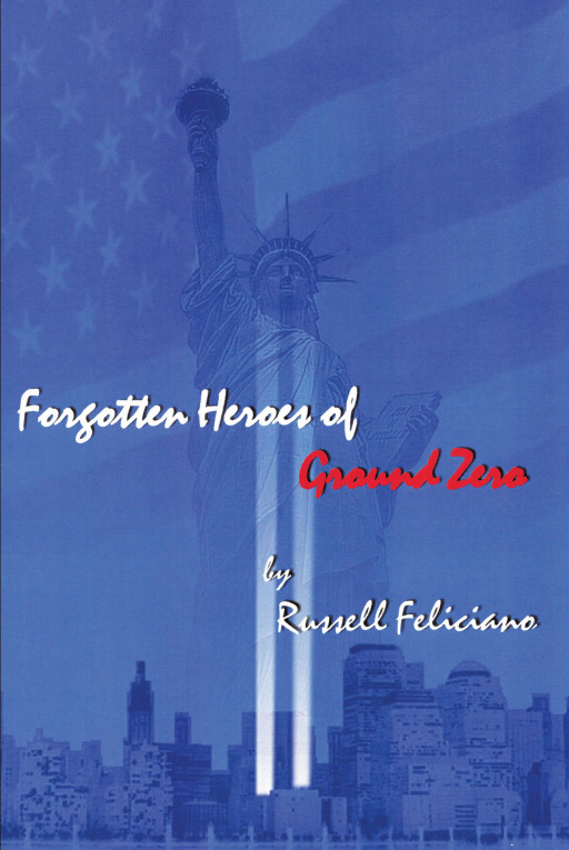 Russell Feliciano's New Book 'Forgotten Heroes of Ground Zero' is an Emotional Account on the Heroism of Firefighters and Rescuers at Ground Zero