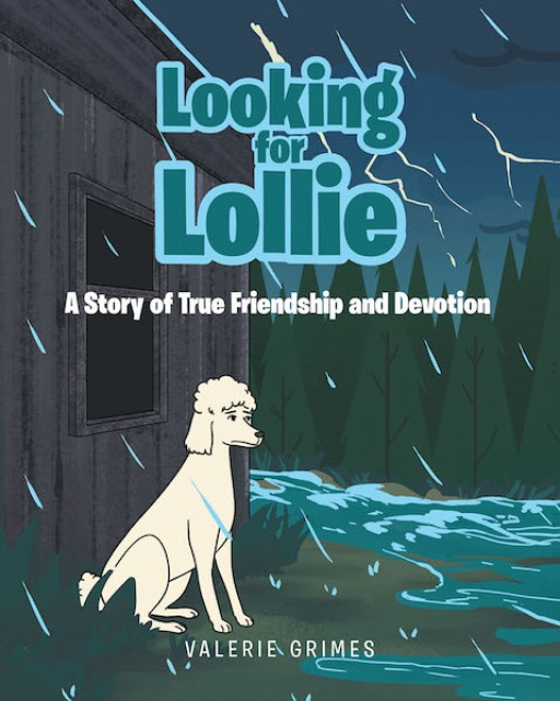 Valerie Grimes' New Book 'Looking for Lollie' Illustrates a Loving Tale That Revolves Around a Journey of True Friendship and Devotion