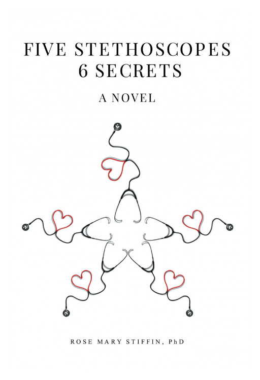Dr. Rose Mary Stiffin's New Book 'Five Stethoscopes 6 Secrets: A Novel' Looks Into a Thrilling Discovery of the Mentor's and Each of Her Students' Deepest Secrets